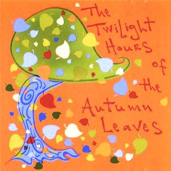 AUTUMN LEAVES The Twilight Hours...